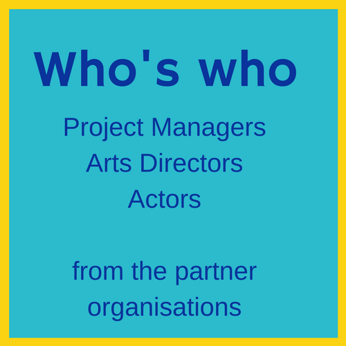 Who's who - Project managers, arts directors, actors from the partner organisations